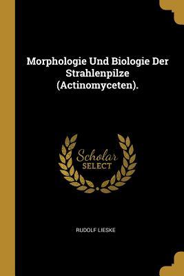 Morphologie Und Biologie Der Strahlenpilze (Actinomyceten). - Lieske, Rudolf
