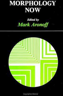 Morphology Now - Aronoff, Mark (Editor)