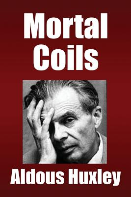 Mortal Coils - Huxley, Aldous, and P, S R (Prepared for publication by)