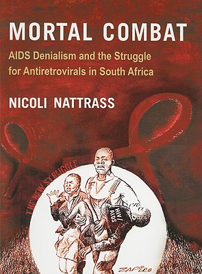 Mortal Combat: AIDS Denialism and the Struggle for Antiretrovirals in South Africa - Nattrass, Nicoli
