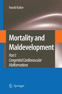 Mortality and Maldevelopment: Part I: Congenital Cardiovascular Malformations - Kalter, Harold