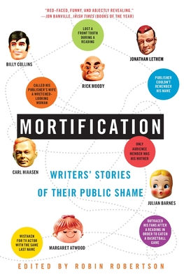 Mortification: Writers' Stories of Their Public Shame - Robertson, Robin