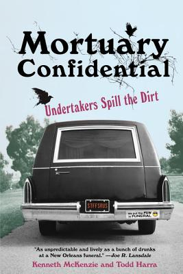 Mortuary Confidential: Undertakers Spill the Dirt - Harra, Todd, and McKenzie, Ken
