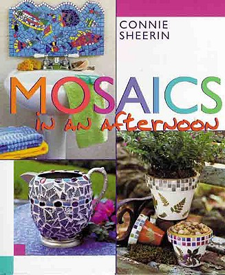 Mosaics in an Afternoon - Sheerin, Connie