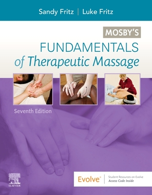 Mosby's Fundamentals of Therapeutic Massage - Fritz, Sandy, and Fritz, Luke