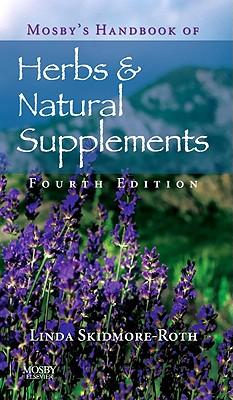 Mosby's Handbook of Herbs & Natural Supplements - Skidmore-Roth, Linda, RN, Msn, NP