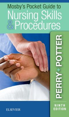 Mosby's Pocket Guide to Nursing Skills & Procedures - Perry, Anne Griffin, RN, Edd, Faan, and Potter, Patricia A, RN, Msn, PhD, Faan