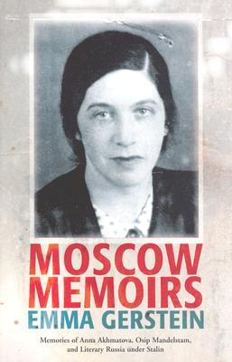 Moscow Memoirs: Memories of Anna Akhmatova, Osip Mandelstam, and Literary Russia Under Stalin - Gerstein, Emma