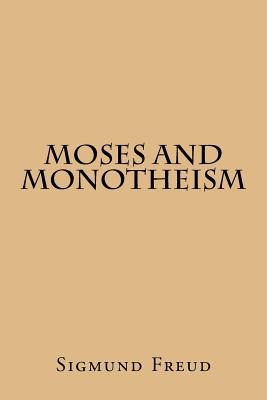 Moses and Monotheism - Freud, Sigmund