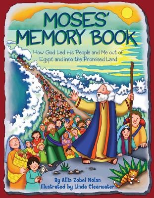 Moses' Memory Book: How God Led His People and Me Out of Egypt and Into the Promised Land - Nolan, Allia Zobel