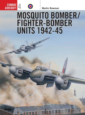 Mosquito Bomber/Fighter-Bomber Units of World War 2 - Bowman, Martin