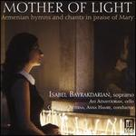 Mother of Light: Armenian hymns and chants in praise of Mary