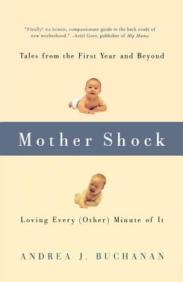 Mother Shock: Loving Every (Other) Minute of It - Buchanan, Andrea