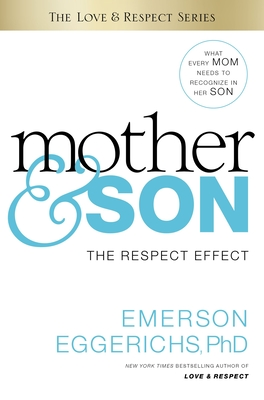 Mother & Son: The Respect Effect - Eggerichs, Emerson, Dr., PhD