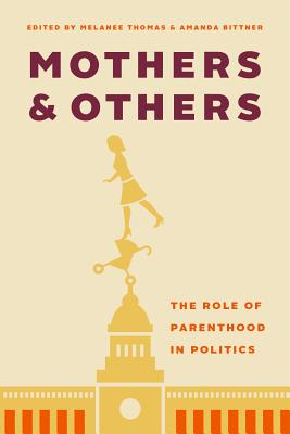 Mothers and Others: The Role of Parenthood in Politics - Thomas, Melanee (Editor), and Bittner, Amanda (Editor)
