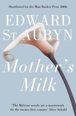 Mother's Milk - St. Aubyn, Edward