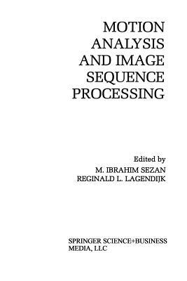 Motion Analysis and Image Sequence Processing - Sezan, M Ibrahim (Editor), and Lagendijk, Reginald L (Editor)