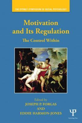 Motivation and Its Regulation: The Control Within - Forgas, Joseph P (Editor), and Harmon-Jones, Eddie, PhD (Editor)