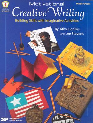 Motivational Creative Writing: Building Skills with Imaginative Activities - Lionikis, Athy, and Stevens, Lee