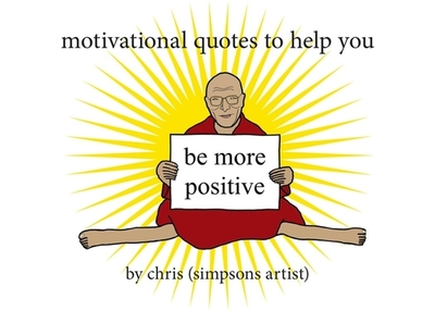 Motivational Quotes to Help You Be More Positive - (Simpsons Artist), Chris