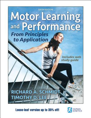Motor Learning and Performance 6th Edition with Web Study Guide-Loose-Leaf Edition: From Principles to Application - Schmidt, Richard A, and Lee, Timothy D