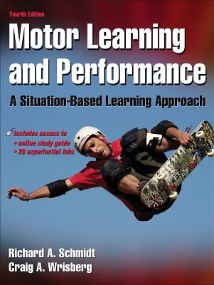 Motor Learning and Performance with Web Study Guide - 4th Edition: A Situation-Based Learning Approach - Schmidt, Richard, and Wrisberg, Craig