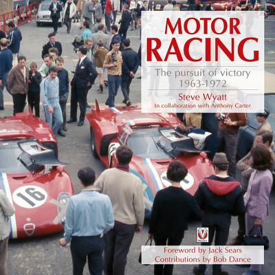Motor Racing: The Pursuit of Victory 1963 to 1972 - Wyatt, Steve, and Dance, Bob (Foreword by)