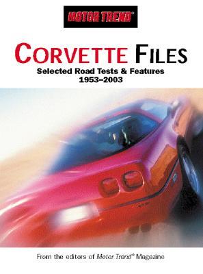 Motor Trend: Corvette Files - Primedia, and Car Craft Magazine (Editor)