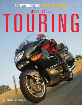 Motorcycle Touring: Everything You Need to Know - Frazier, Gregory W.
