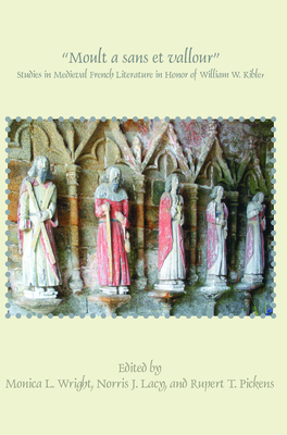 """Moult a sans et vallour"": Studies in Medieval French Literature in Honor of William W. Kibler - Wright, Monica L. (Volume editor), and Lacy, Norris J. (Volume editor), and Pickens, Rupert T. (Volume editor)"