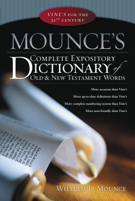 Mounce's Complete Expository Dictionary of Old & New Testament Words - Mounce, William D, PH.D.