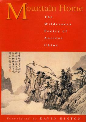 Mountain Home: The Wilderness Poetry of Ancient China - Hinton, David (Editor)