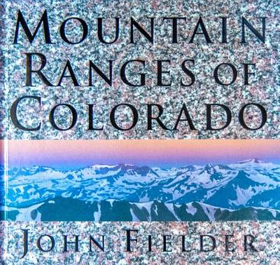 Mountain Ranges of Colorado - Fielder, John (Photographer)