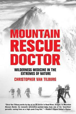 Mountain Rescue Doctor: Wilderness Medicine in the Extremes of Nature - Van Tilburg, Christopher, M.D.