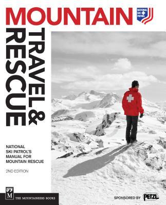 Mountain Travel & Rescue: National Ski Patrol's Manual for Mountain Rescue - Ski Patrol, National