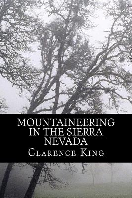 Mountaineering in the Sierra Nevada - King, Clarence, and McEwen, Rolf (Designer)