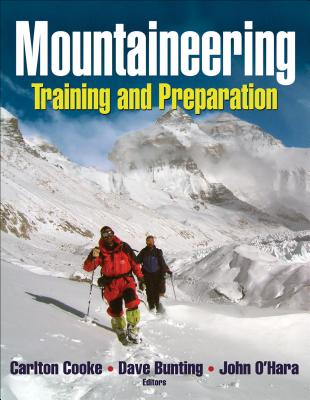 Mountaineering: Training and Preparation - Cooke, Carlton, Professor (Editor), and Bunting, Dave, Mr. (Editor), and O'Hara, John (Editor)