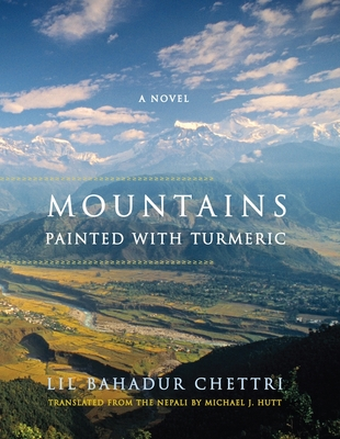 Mountains Painted with Turmeric - Chettri, Lil Bahadur, Professor, and Hutt, Michael (Translated by)