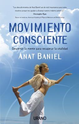 Movimiento Consciente: Despertar la Mente Para Recuperar la Vitalidad - Baniel, Anat, and Gerstein, David (Illustrator)