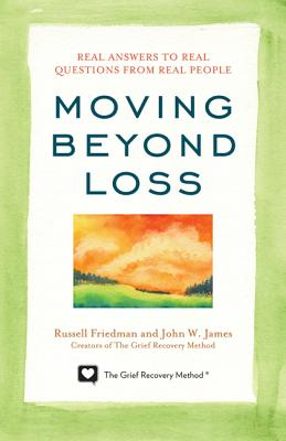 Moving Beyond Loss: Real Answers to Real Questions from Real People - Friedman, Russell, and James, John W