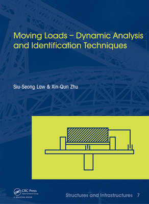 Moving Loads: Dynamic Analysis and Identification Techniques - Law, Siu-Seong