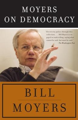 Moyers on Democracy - Moyers, Bill