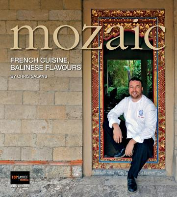 Mozaic: French Cuisine, Balinese Flavours - Salans, Chris