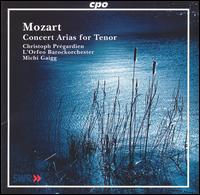 Mozart: Concert Arias for Tenor - Christoph Pr�gardien (tenor); L'Orfeo Baroque Orchestra; Samuel Z�nd (bass); Michi Gaigg (conductor)