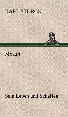 Mozart - Sein Leben Und Schaffen - Storck, Karl