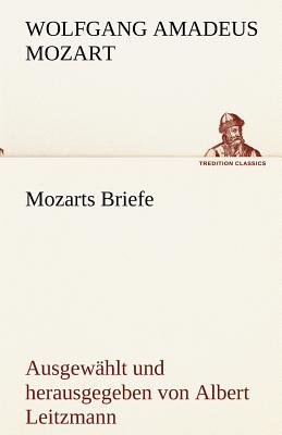 Mozarts Briefe - Mozart, Wolfgang Amadeus
