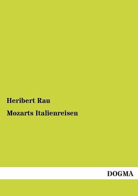 Mozarts Italienreisen - Rau, Heribert