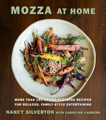 Mozza at Home: More Than 150 Crowd-Pleasing Recipes for Relaxed, Family-Style Entertaining: A Cookbook - Silverton, Nancy, and Carreno, Carolynn