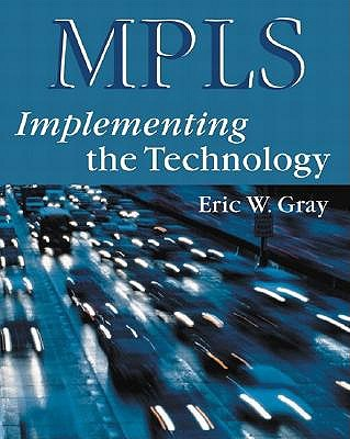 MPLS: Implementing the Technology - Gray, Eric