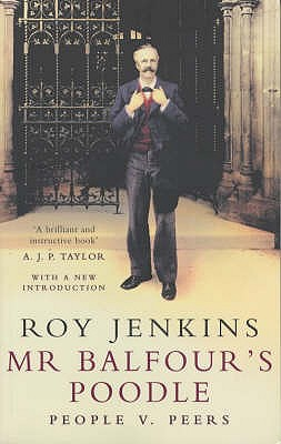 Mr. Balfour's Poodle: Peers Versus People - Jenkins, Roy